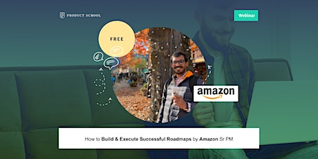 Webinar: How to Build & Execute Successful Roadmaps by Amazon Sr PM tickets