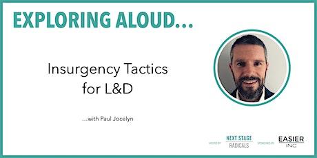 EXPLORING ALOUD:  'Insurgency Tactics for L&D' with Paul Jocelyn tickets