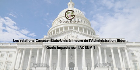 Relations Canada- États-Unis à l'heure de l'Administration Biden et ACEUM billets