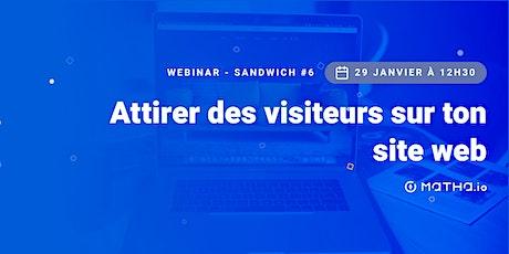 [WEBINAR - SANDWICH #6] Attirer des visiteurs sur ton site web tickets