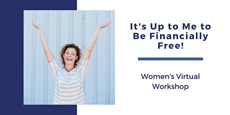 It's Up to Me to Be Financially Free! Women's Workshop Tickets