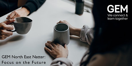 GEM North East Natter: Focus on the Future tickets