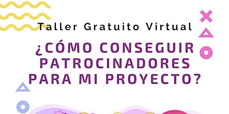 Taller Gratuito ¿Cómo conseguir Patrocinadores para mi proyecto? tickets
