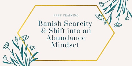 Free Training: Shifting into an Abundance Mindset & Overcoming Scarcity tickets