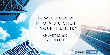 How To Grow into a Big Shot in Your Industry tickets