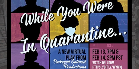 While You Were In Quarantine:  A New Virtual Play tickets