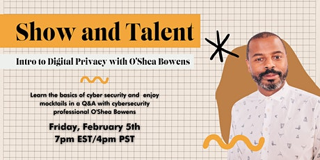 Show And Talent: Intro to Digital Privacy with O'Shea Bowens tickets