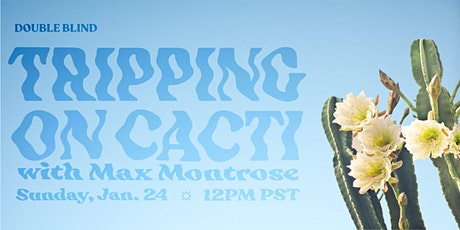 Tripping on Cacti with Max Montrose tickets