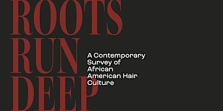 Roots Run Deep: A Contemporary Survey of African American Hair Culture tickets