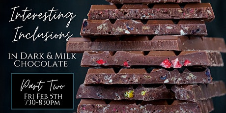 Interesting Inclusions in Dark and Milk Chocolate (Virtual) PART TWO tickets