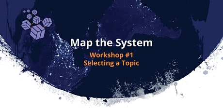 Map the System Workshop #1 - Selecting a Topic tickets