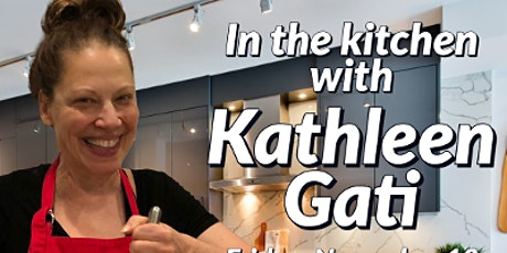 """In the Kitchen w/ Kathleen Gati"" -Saturday, April 24, 2021 tickets"