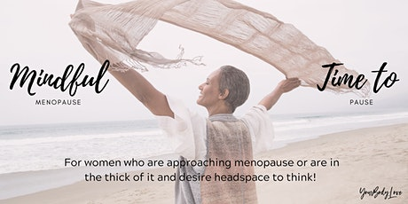 Mindful menopause - Time to pause.  Tuesdays @7:30pm tickets