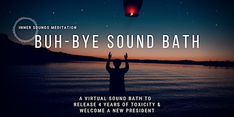 Buh-Bye Sound Bath  | FREE Sonic Cleanse tickets