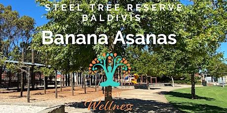 Banana Asanas - Steel Tree Reserve tickets