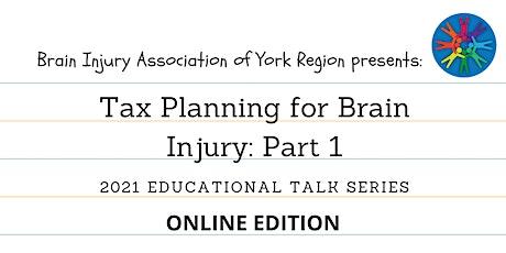 Tax Planning for Brain Injury: Part 1 - 2021 BIAYR Educational Talk Series tickets