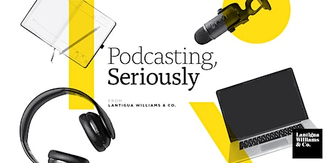 Special Edition: Podcasting, Seriously  - Podcast Advertising Demystified tickets