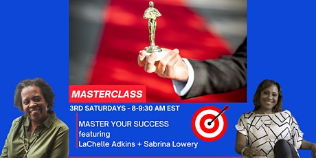 MASTER YOUR SUCCESS Masterclass Series w/ Sabrina Lowery & LaChelle Adkins tickets