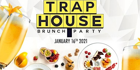 TRAP HOUSE  BRUNCH DAY PARTY MLK WEEKEND Tickets