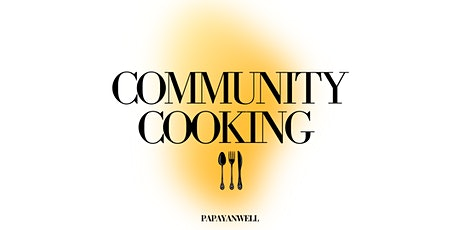 Community Cooking | PAPAYANWELL tickets
