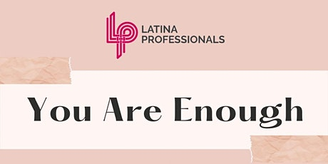 "Latina Professionals ""You Are Enough"" Virtual Event tickets"