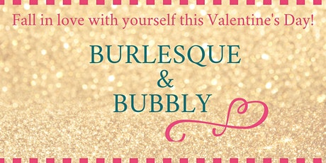 Burlesque & Bubbly  - This Valentine's Day, Fall in Love With YOU! tickets