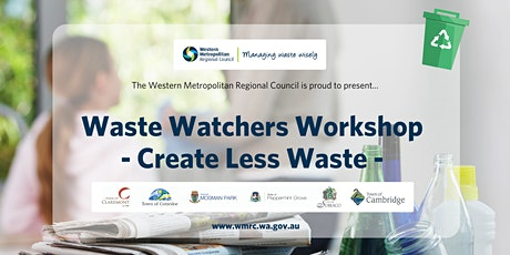 Waste Watchers Workshop - Create Less Waste tickets