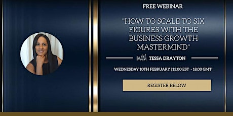 HOW TO SCALE TO 6 FIGURES WITH THE BUSINESS GROWTH MASTERMIND tickets