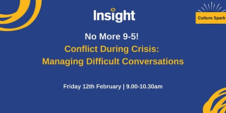 No More 9 to 5! Conflict during Crisis: Managing Difficult conversations tickets