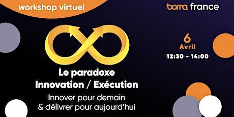 Workshop Virtuel : Le paradoxe Innovation / Exécution billets