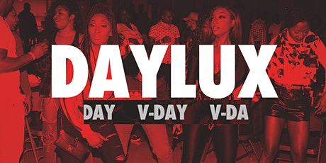 DAYLUX V-DAY  - Your Best Friend's Favorite Day Party! tickets