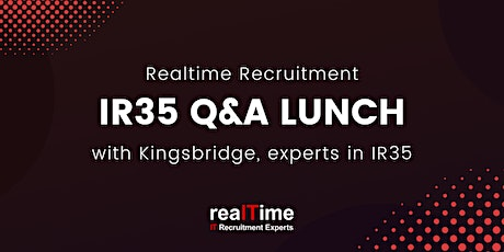 Realtime Recruitment - IR35  Q&A with Kingsbridge (IR35 Experts) tickets