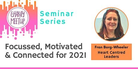 Charity Meetup Seminar Series - Focussed, Motivated and Connected for 2021 tickets