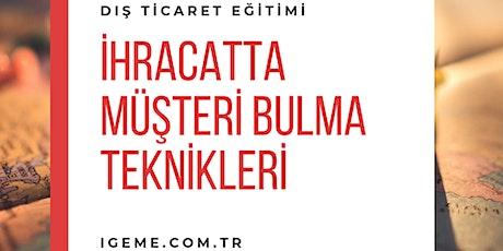 İHRACATTA MÜŞTERİ BULMA TEKNİKLERİ -İGEME-ÜCRETLİ -İST tickets
