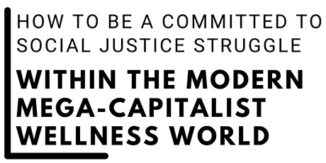How to be Committed to Social Justice Struggle within the Modern Mega-Capit tickets