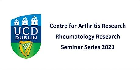 UCD Centre for Arthritis Research - Rheumatology Research Seminar Series tickets