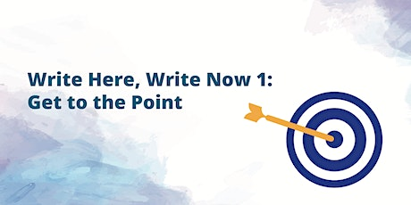 Write Here, Write Now 1: Get to the Point tickets