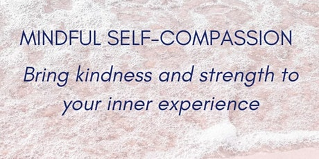 Mindfulness Self Compassion 8 Week Online Course tickets