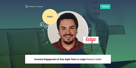 Webinar: Increase Engagement of Your Agile Team by Letgo Product Leader tickets