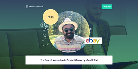 Webinar: The Role of Innovation in Product Career by eBay Sr PM tickets