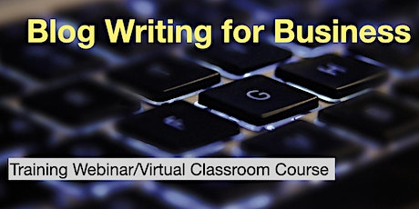 Blog Writing for Business - A Webinar/Virtual Classroom Course tickets