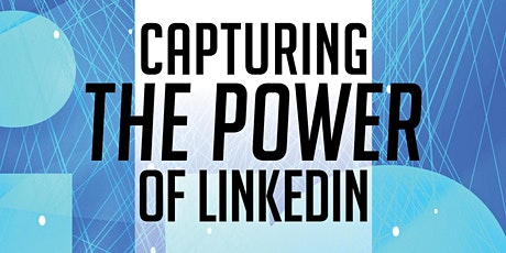 FREE Capturing the Power of LinkediIn Hands-on Workshop - Jamnuary 28, 2021 tickets