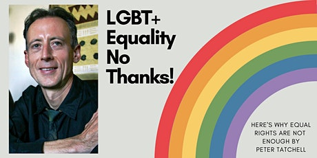 LGBT+ Equality NO THANKS! Here's why equal rights are not enough tickets