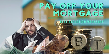 PAY OFF YOUR MORTGAGE (Accelerated Debt Reduction ) Workshop tickets