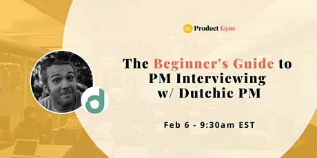 Beginner's Guide to Product Management Interviewing w/ Dutchie PM tickets