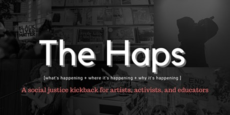 The Haps: A Social Justice Kickback for Artists, Activists, and Educators tickets