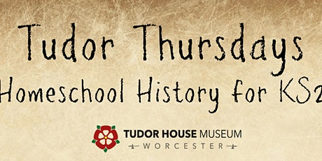 Tudor Thursdays: Homeschool History for Key Stage 2 tickets