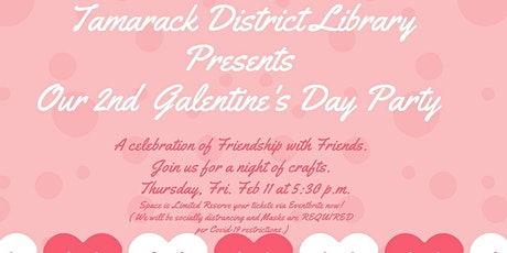 Tamarack District Library is hosting our  2nd Galentine's Day Craft Night tickets