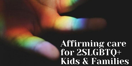 Affirming Care for 2SLGBTQ+ Children and Families tickets