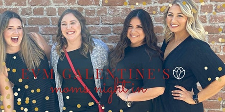 East Valley Moms Galentine's Day: Moms Night In (0-18 month mamas) tickets